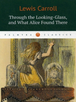 Through the Looking-Glass, and What Alice Found There / Алиса в Зазеркалье Пальмира